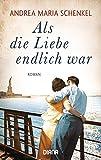 Als die Liebe endlich war: Roman - Andrea Maria Schenkel