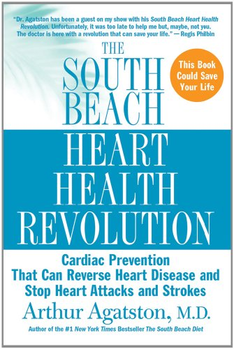 The South Beach Heart Health Revolution: Cardiac Prevention That Can Reverse Heart Disease and Stop Heart Attacks and Strokes (The South Beach Diet)
