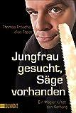 Jungfrau gesucht, Säge vorhanden: Ein Magier lüftet den Vorhang (Taschenbücher)