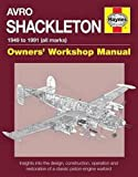 Avro Shackleton Manual: Insights into the design, construction, operation and restoration of a classic piston engine warbird (Haynes Owners' Workshop Manual)