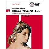 Fresca rosa novella. Ediz. rossa. Con e-book. Con espansione online. Per le Scuole superiori: 2