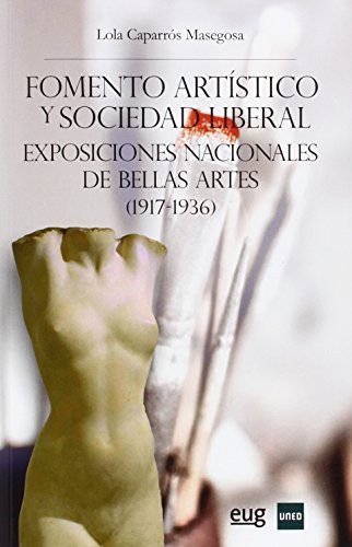 Fomento artístico y sociedad liberal. Exposiciones nacionales de Bellas Artes (1 (Colección Arte y Arqueología)