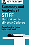 Summary and Analysis of Stiff: The Curious Lives of Human Cadavers: Based on the Book by Mary Roach (Smart Summaries)