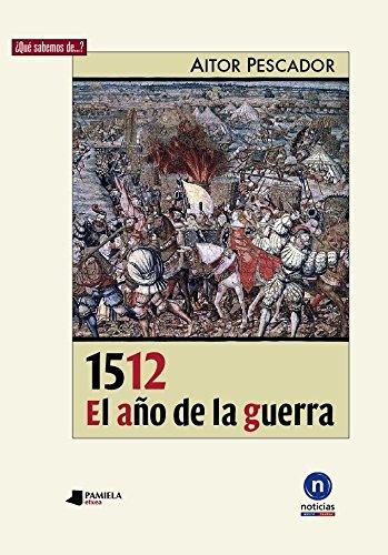 1512. El año de la guerra (¿Qué sabemos de…?) por Aitor Pescador Medrano