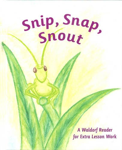 Snip Snap Snout!: A Waldorf Reader for Third Grade Extra Lesson Work Extra Snap