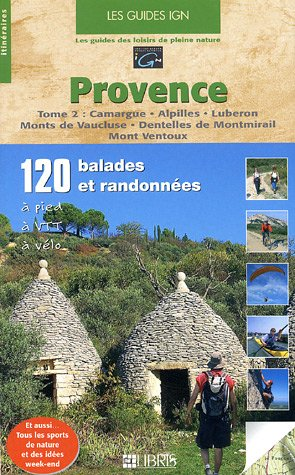 Provence : Tome 2, Camargue - Alpilles - Luberon - Monts de Vaucluse - Dentelles de Montmirail - Mont Ventoux