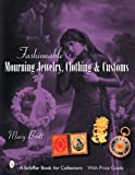 FASHIONABLE MOURNING JEWELRY CLOTHING (Schiffer Book for Collectors with Price Guide)