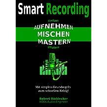 Smart Recording: Aufnehmen, Mischen, Mastern - Einfach & Effizient