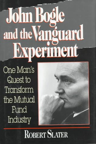 john-bogle-and-the-vanguard-experiment-john-bogles-quest-to-transform-the-mutual-fund-industry
