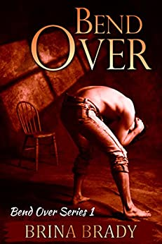 Bend Over (Bend Over Series Book 1) (English Edition) di [Brady, Brina]