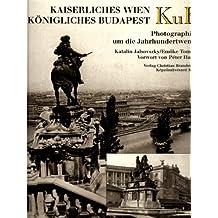 K. u. K. Kaiserliches Wien. Königliches Budapest. Photographien um die Jahrhundertwende
