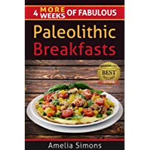 4 MORE Weeks of Fabulous Paleolithic Breakfasts (4 Weeks of Fabulous Paleo Recipes Book 5)