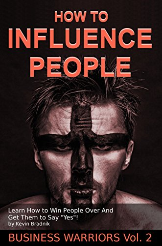 "How To Influence People: Learn How to Win People Over And Get Them to Say ""Yes!"" (Business Warriors Book 2) (English Edition)"