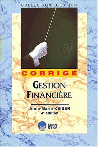 Gestion financière. Corrigé, 4ème édition par Anne-Marie Keiser