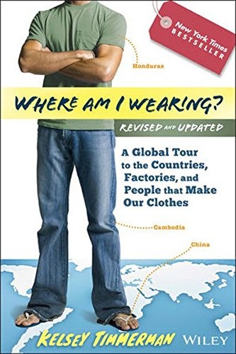 Where Am I Wearing? a Global Tour to the Countries, Factories, and People That Make Our Clothes, Revised and Updated