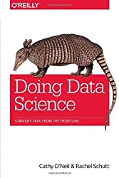 Doing Data Science: Straight Talk from the Frontline by Cathy O'Neil (2013-11-03)