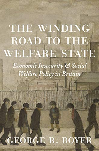 The Winding Road to the Welfare State: Economic Insecurity and Social Welfare Policy in Britain (The Princeton Economic History of the Western World Book 77) (English Edition)