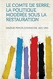 Cover of: Le Comte de Serre; La Politique Modérée Sous La Restauration | Mazade-Percin Charles De 1820-1893
