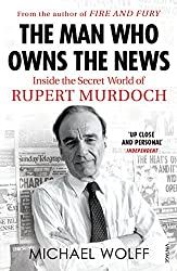 The Man Who Owns the News: Inside the Secret World of Rupert Murdoch (English Edition)