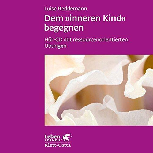 Dem inneren Kind begegnen: Hör-CD mit ressourcenorientierten Übungen (Leben lernen)
