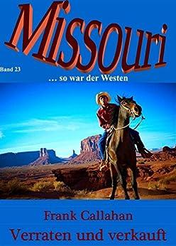 Verraten und verkauft: Missouri 23 von [Callahan, Frank]