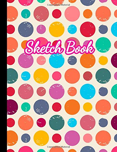 Sketch Book: Practice Drawing, Paint, Write, Doodle, 8.5 x 11 Large Blank Pages: Notes, Sketching Pad, Creative Diary And Journal