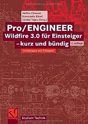 Pro/ENGINEER Wildfire 3.0 für Einsteiger - kurz und bündig: Grundlagen mit Übungen (Studium Technik)