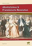 Absolutismus & Französische Revolution: Geschichte gemeinsam erarbeiten und erlebbar machen (7. bis 9. Klasse) (Fachinhalte differenziert erarbeiten) - Renate Gerner