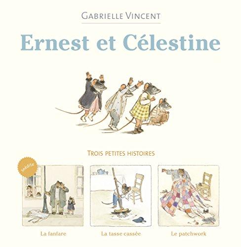 Ernest et Célestine : Trois petites histoires : La fanfare ; La tasse cassée ; Le patchwork par