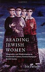 Reading Jewish Women: Marginality and Modernization in Nineteenth-century Eastern European Jewish Society (Brandeis Series on Jewish Women)