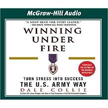 Winning Under Fire: Turn Stress Into Success the U.S. Army Way
