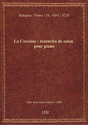 La Corsoise : mazurka de salon pour piano / par P. Bidegain,... ; [couv. orne par] L. Denis