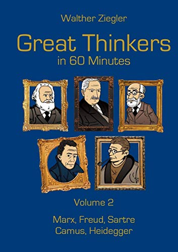 Great Thinkers in 60 Minutes - Volume 2: Marx, Freud, Sartre, Camus, Heidegger