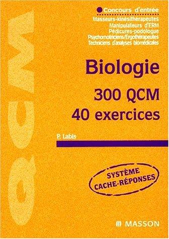 Biologie, 300 QCM, 40 exercices : Concours masseur-kinesithérapeutes