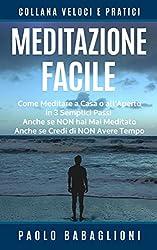 Meditazione Facile: Come Meditare a Casa o all'Aperto in 3 Semplici Passi, Anche se Non hai Mai Meditato Anche se Credi di Non Avere Tempo (Collana Veloci e Pratici Vol. 2)