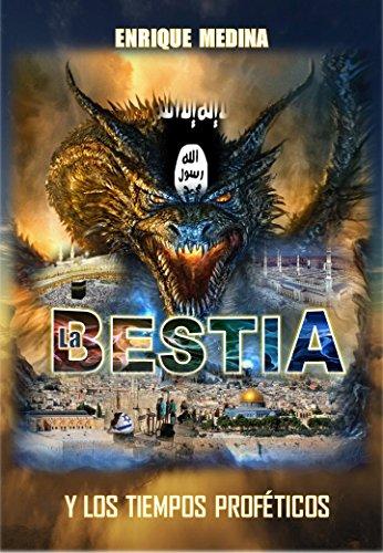 La Bestia y los Tiempos Proféticos por Enrique Medina