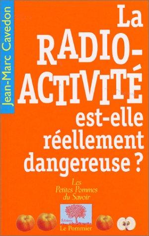 La Radioactivité est-elle réellement dangereuse ?