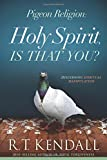 Pigeon Religion: Discern What is the Holy Spirit and Avoid What Is Not