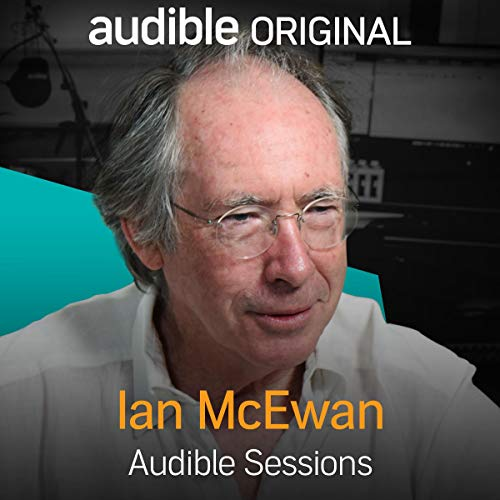 Ian McEwan: Audible Sessions: FREE Exclusive Interview