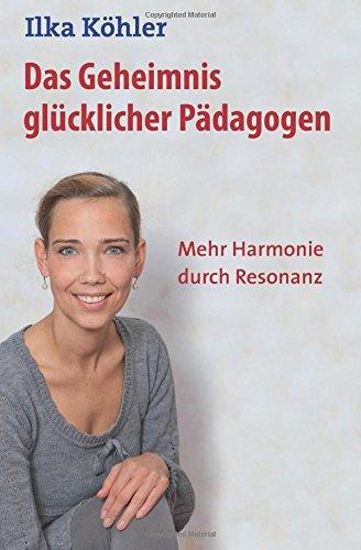 Das Geheimnis glücklicher Pädagogen: Mehr Harmonie durch Resonanz