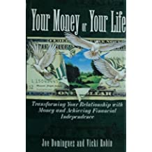 Your Money Or Your Life: Transforming Your Relationship With Money And Achieving Financial Independence by Joe Dominguez (1992-09-02)