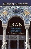 Iran - Weltreich des Geistes (Sachbuch) - Michale Axworthy