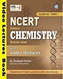 NCERT Pattern Chemistry Article wise Class XII Part 1 & 2 (with Video Lectures)