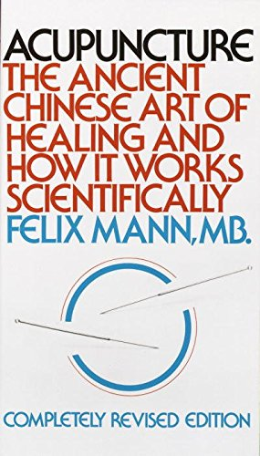 [(Acupuncture : The Ancient Chinese Art of Healing and How it Works Scientifically)] [By (author) Felix Mann] published on (October, 1992)