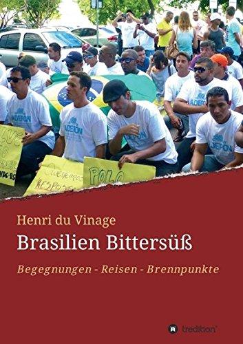 Brasilien Bittersüß: Begegnungen - Reisen - Brennpunkte