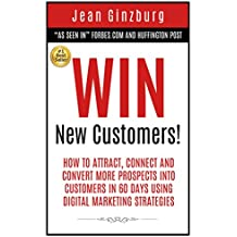 Win New Customers: How to Attract, Connect, and Convert More Prospects into Customers in 60 Days Using Digital Marketing (English Edition)