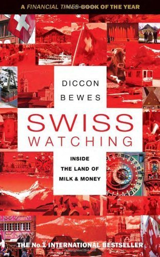 Swiss Watching: Inside the Land of Milk and Money by Bewes, Diccon (2012) Paperback