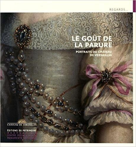 Le Goût de la parure. Portrait du château de Versailles