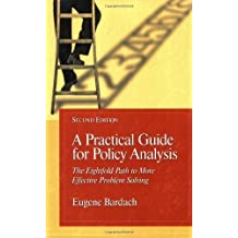 A Practical Guide For Policy Analysis: the Eightfold Path To More Effective Problem Solving, 3rd Edition by Bardach E (2008-10-31)