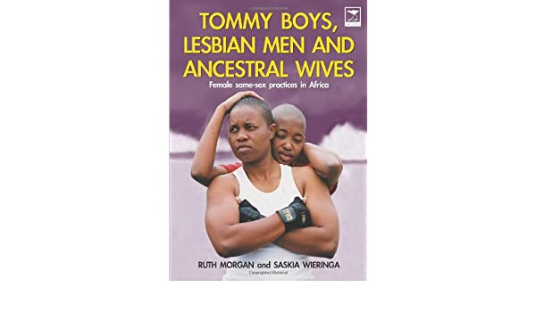 Tommy Boys, Lesbian Men and Ancestral Wives -  Female same-sex practices in Africa